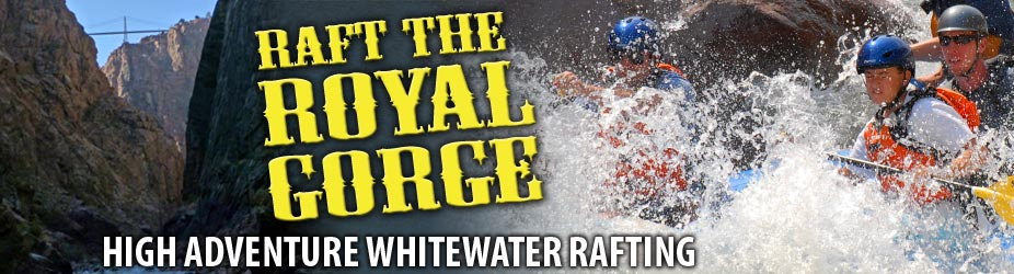 Raft the Royal Gorge » High Adventure Whitewater Rafting